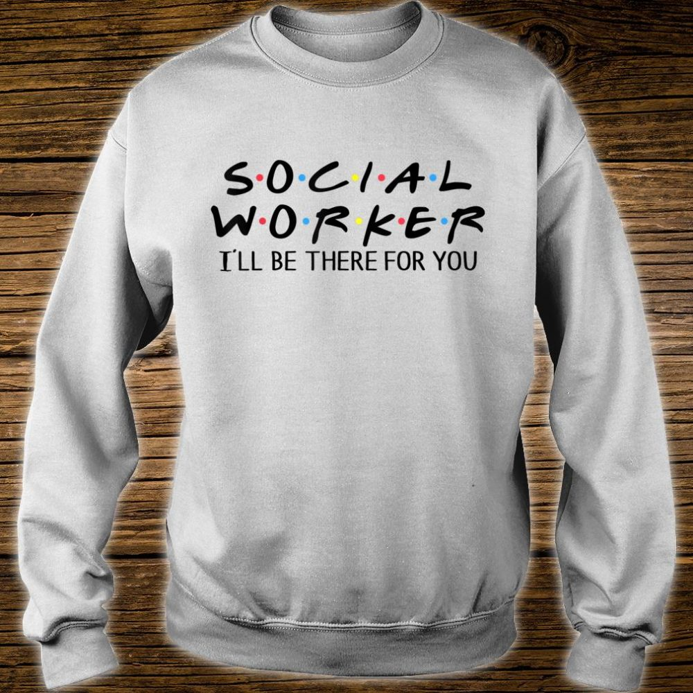 Social Worker I'll Be There For You Shirt sweater