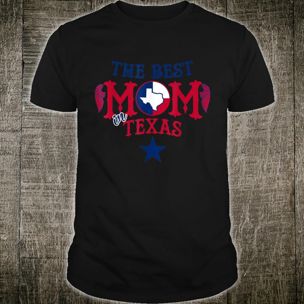The Best Mom in Texas Birthday For Mom Shirt