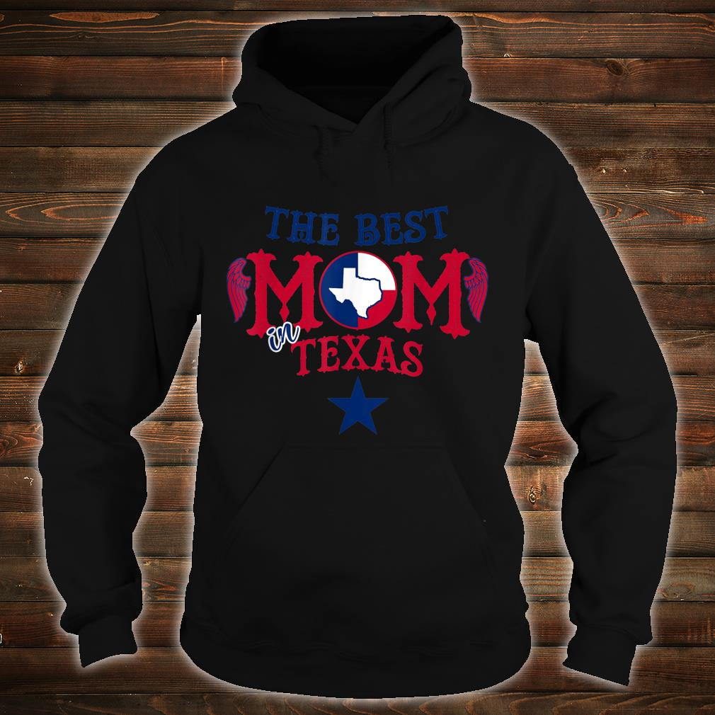 The Best Mom in Texas Birthday For Mom Shirt hoodie