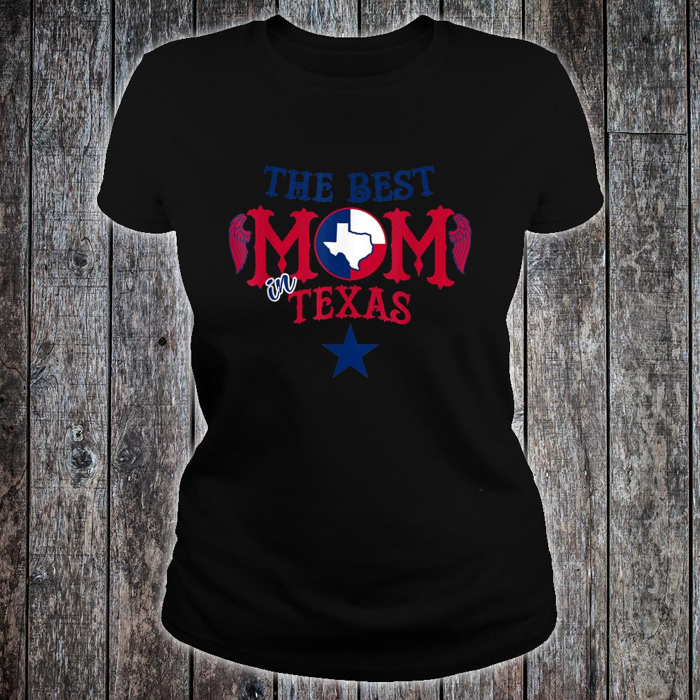 The Best Mom in Texas Birthday For Mom Shirt ladies tee