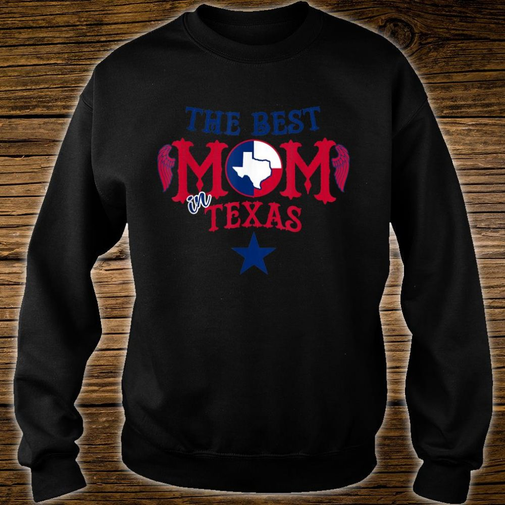 The Best Mom in Texas Birthday For Mom Shirt sweater