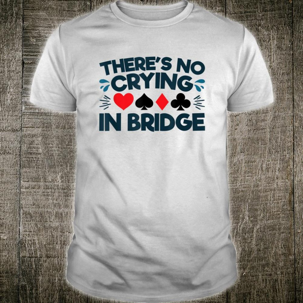 There's No Crying in Bridge Bridge Player Card Game Shirt