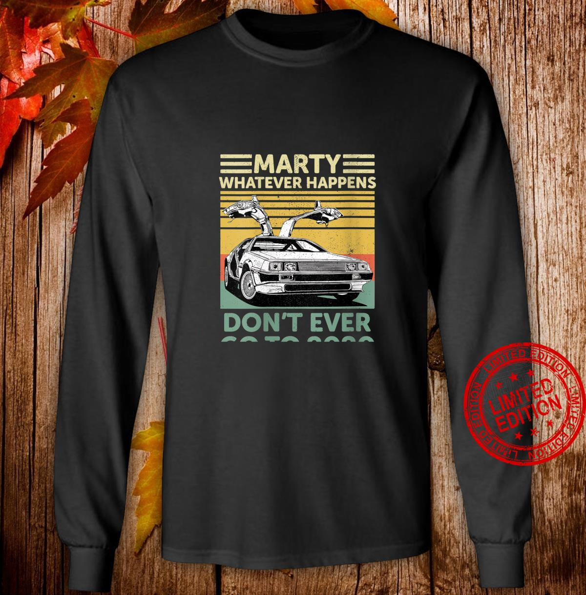 Womens Vintage Car Marty Whatever Happens Don't Ever Go to 2020 Shirt long sleeved