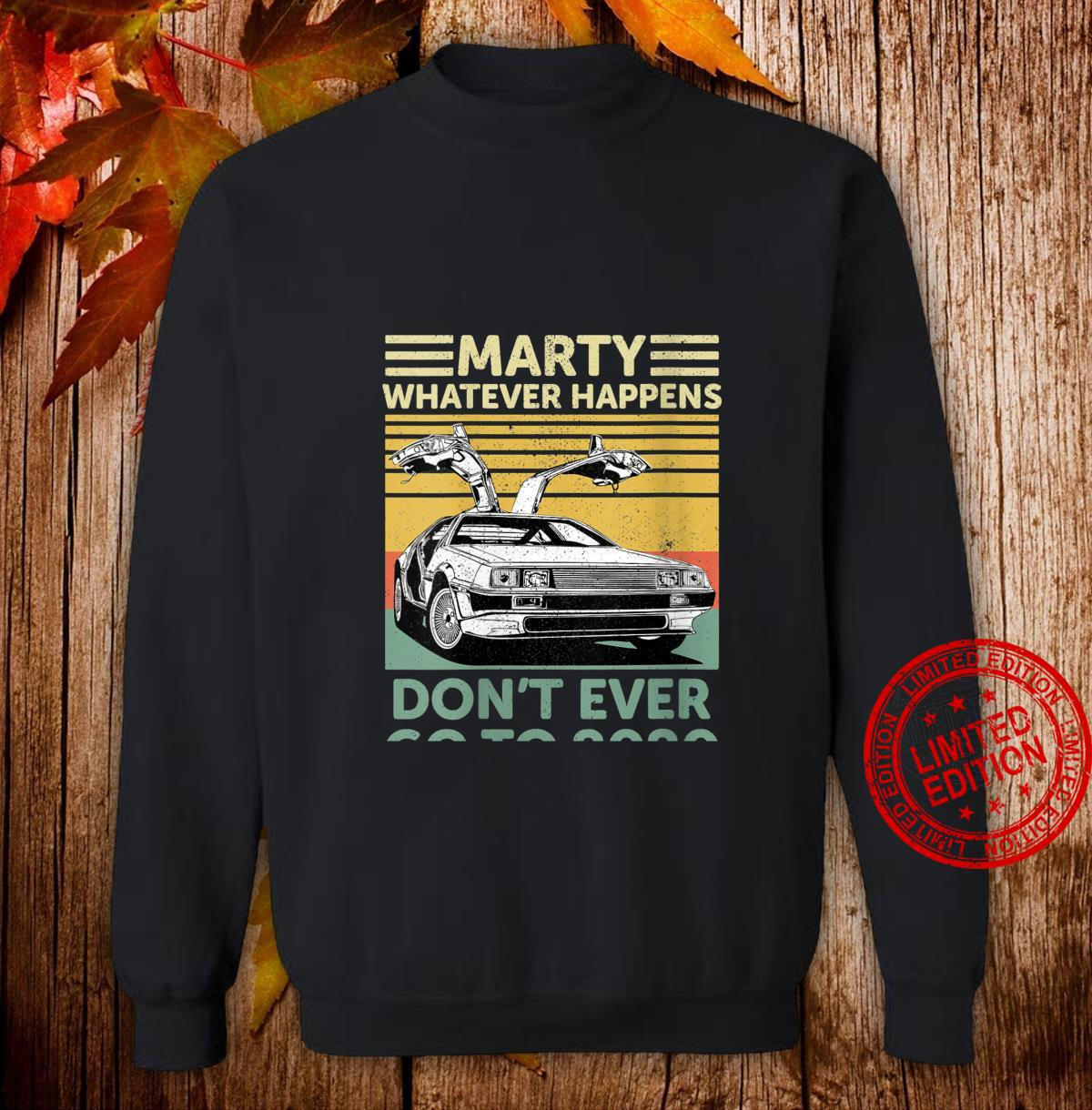 Womens Vintage Car Marty Whatever Happens Don't Ever Go to 2020 Shirt sweater